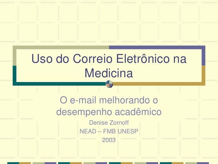 Uso do Correio Eletrônico na         Medicina       O e-mail melhorando o     desempenho acadêmico           Denise Zornof...