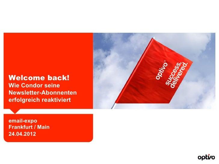 Welcome back!Wie Condor seineNewsletter-Abonnentenerfolgreich reaktiviertemail-expoFrankfurt / Main24.04.2012
