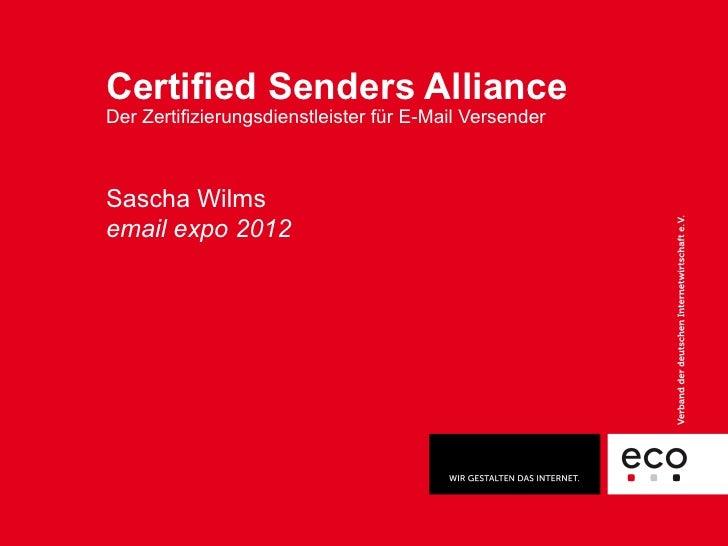 Certified Senders AllianceDer Zertifizierungsdienstleister für E-Mail VersenderSascha Wilmsemail expo 2012