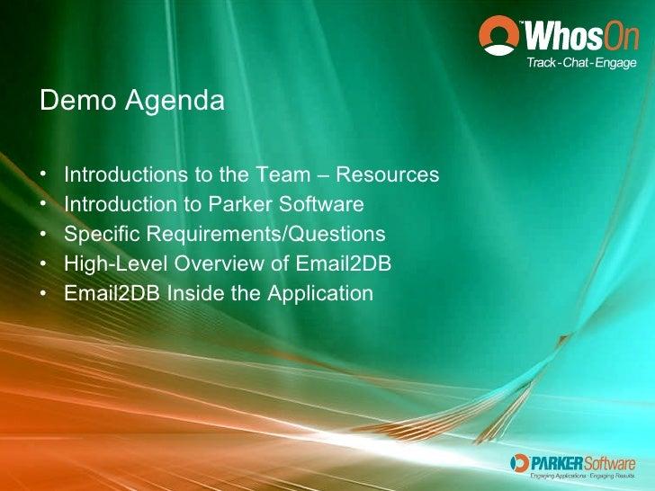 <ul><li>Demo Agenda  </li></ul><ul><li>Introductions to the Team – Resources </li></ul><ul><li>Introduction to Parker Soft...