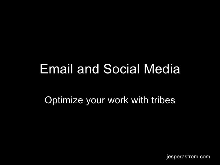 Email and Social Media Optimize your work with tribes jesperastrom.com
