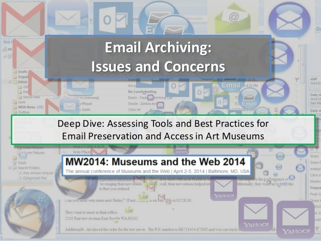 Email Archiving: Issues and Concerns Deep Dive: Assessing Tools and Best Practices for Email Preservation and Access in Ar...