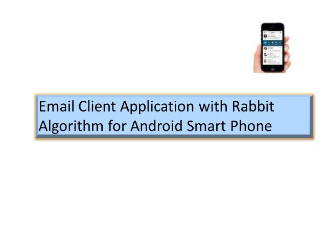 Objective To propose an android application which uses Rabbit Algorithm to develop Email Client Application. Implementat...