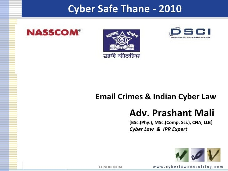 Cyber Safe Thane - 2010 w w w . c y b e r l a w c o n s u l t i n g . c o m CONFIDENTIAL Adv. Prashant Mali   [BSc.(Phy.),...