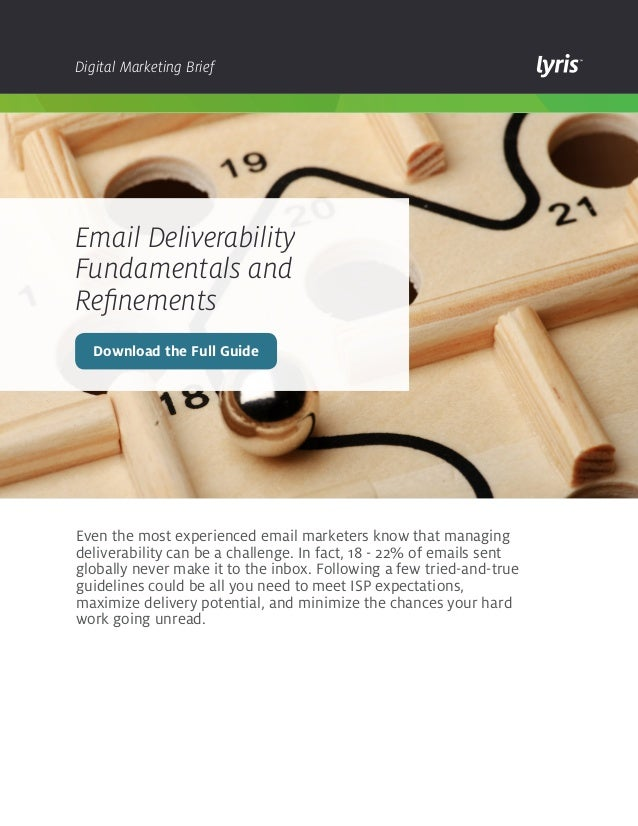 Digital Marketing Brief  Email Deliverability Fundamentals and Refinements Download the Full Guide  Even the most experien...