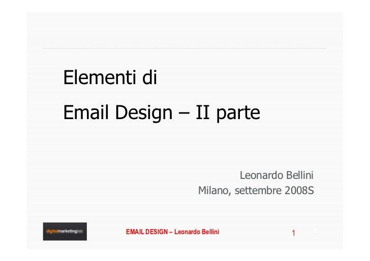 Elementi di Email Design – II parte                                           Leonardo Bellini                            ...
