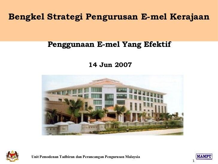Bengkel Strategi Pengurusan E-mel Kerajaan Penggunaan E-mel Yang Efektif 14 Jun 2007