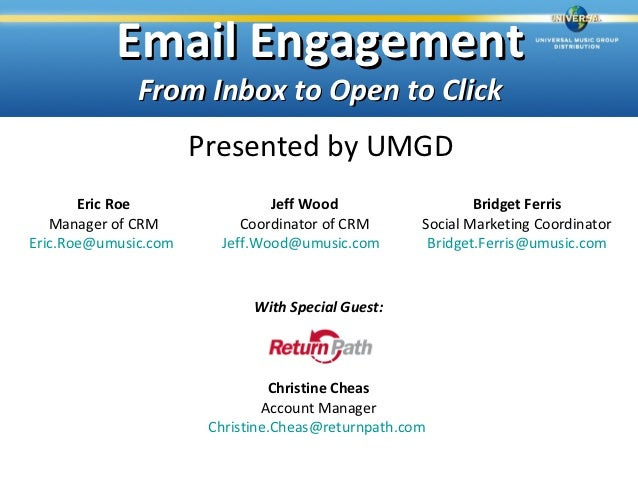 Email Engagement              From Inbox to Open to Click                      Presented by UMGD       Eric Roe           ...