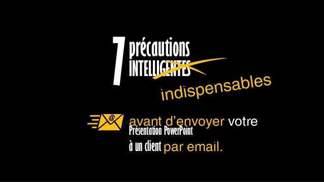 avant d'envoyer votre précautions Présentation PowerPoint à un client par email. INTELLIGENTES7