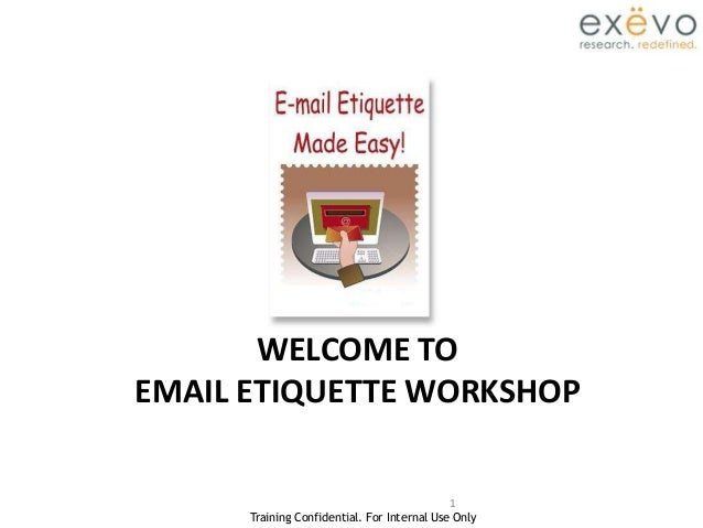 Training Confidential. For Internal Use Only 1 WELCOME TO EMAIL ETIQUETTE WORKSHOP