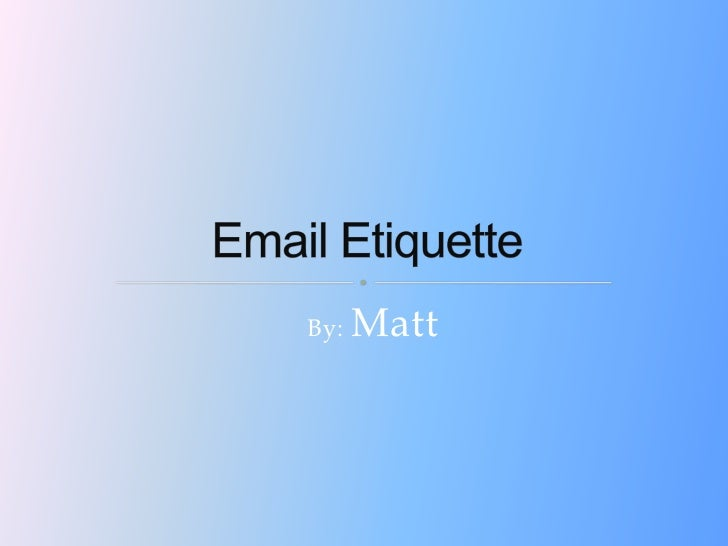 Good Email Etiquette matt