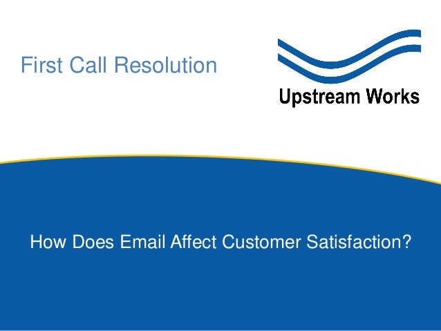 First Call Resolution How Does Email Affect Customer Satisfaction?