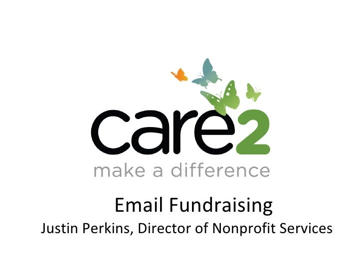 Email Fundraising Justin Perkins, Director of Nonprofit Services Copyright ©2008 Care2, Inc. All Rights Reserved.  06/06/09