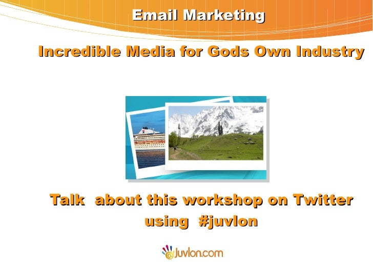 Email MarketingIncredible Media for Gods Own Industry Talk about this workshop on Twitter            using #juvlon