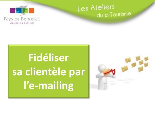 Fidéliser sa clientèle par l'e-mailing