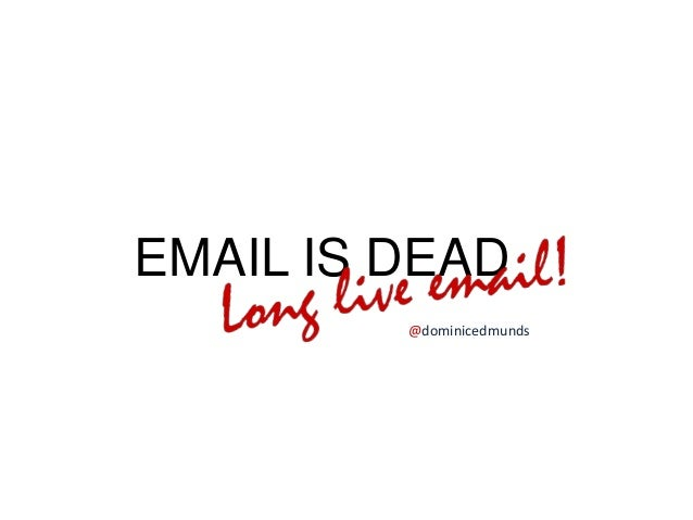 Email is Dead? Long Live Email!