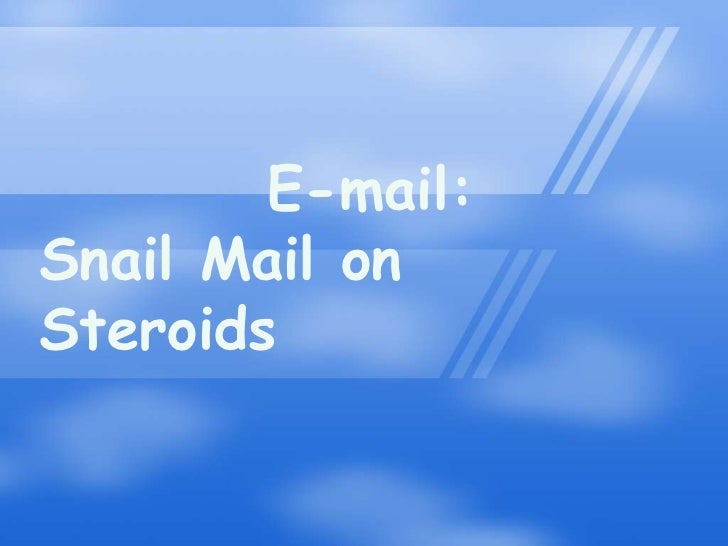 E-mail:<br />Snail Mail on Steroids<br />