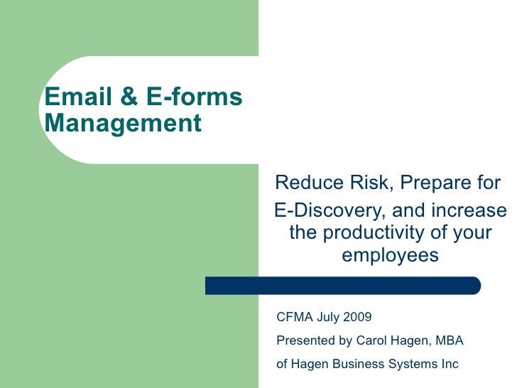 Email & E-forms Management                    Reduce Risk, Prepare for                   E-Discovery, and increase        ...