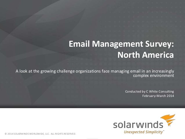 1 Email Management Survey: North America A look at the growing challenge organizations face managing email in an increasin...