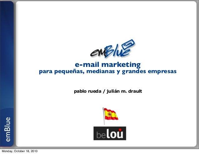 emBlue pablo rueda / julián m. drault e-mail marketing para pequeñas, medianas y grandes empresas Monday, October 18, 2010
