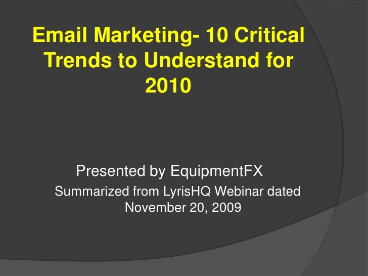 Email Marketing- 10 Critical Trends to Understand for 2010<br />Presented by EquipmentFX<br />Summarized from LyrisHQ Webi...