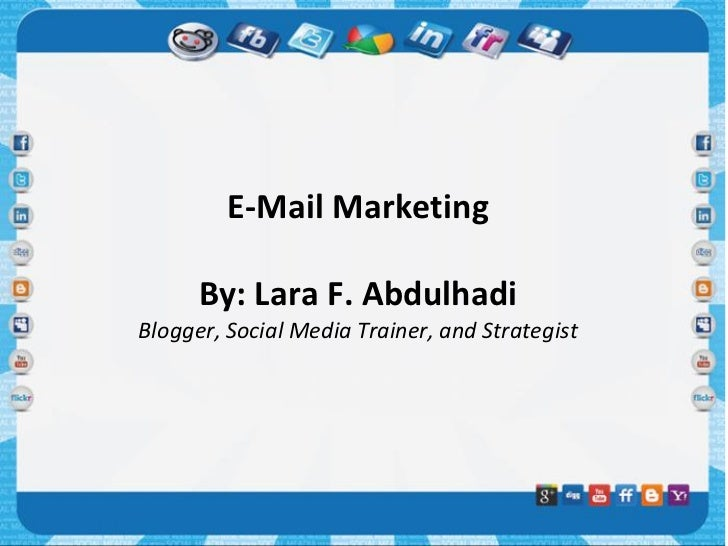 E-Mail Marketing      By: Lara F. AbdulhadiBlogger, Social Media Trainer, and Strategist