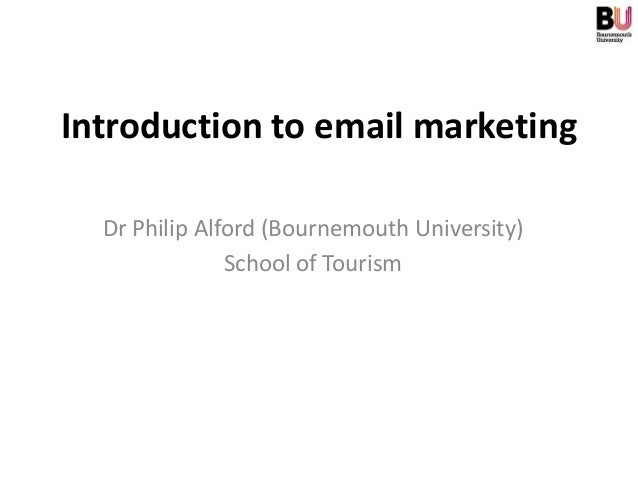 Introduction to email marketing  Dr Philip Alford (Bournemouth University)               School of Tourism