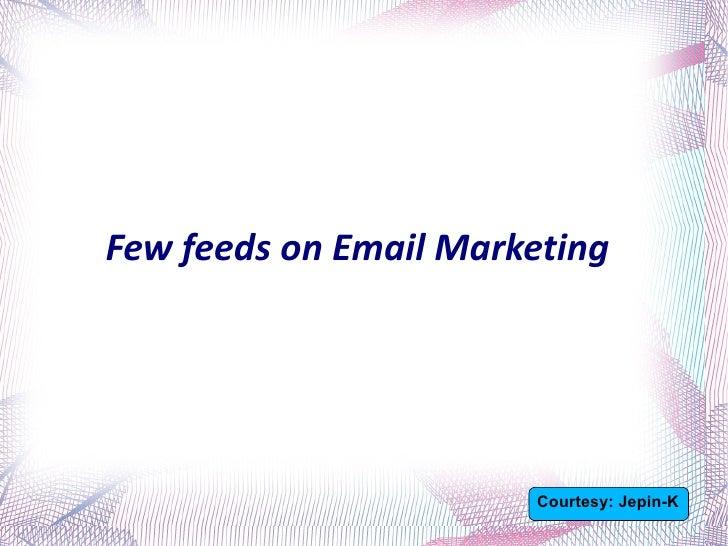 Few feeds on Email Marketing  Courtesy: Jepin-K
