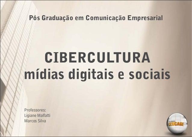 Pós Graduação em Comunicação Empresarial   CIBERCULTURAmídias digitais e sociaisProfessores:Ligiane MalfattiMarcos Silva