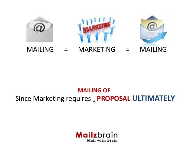 MAILING = MARKETING = MAILINGSince Marketing requires ^PROPOSAL ULTIMATELYMAILING OF