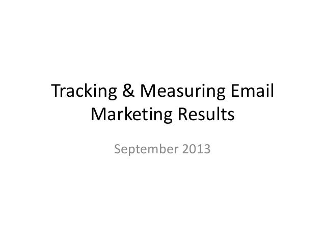 Tracking & Measuring Email Marketing Results September 2013