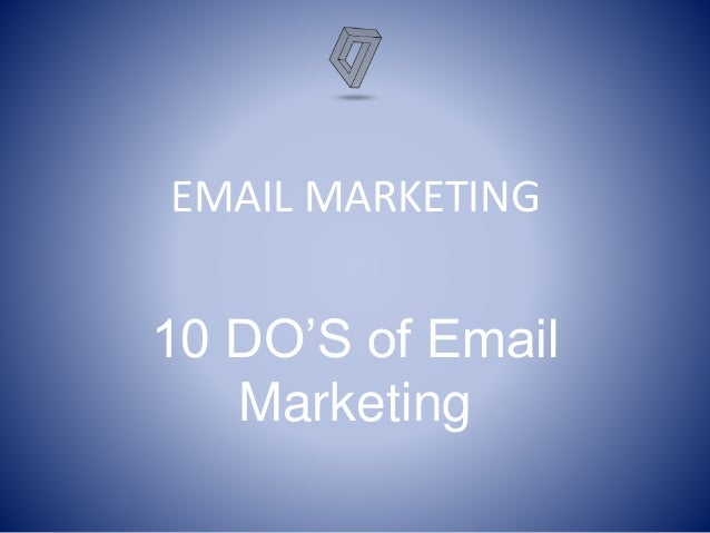 EMAIL MARKETING 10 DO'S of Email Marketing