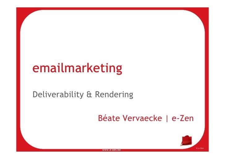 emailmarketing Deliverability & Rendering Deliverability & Rendering                  Béate Vervaecke | e-Zen             ...
