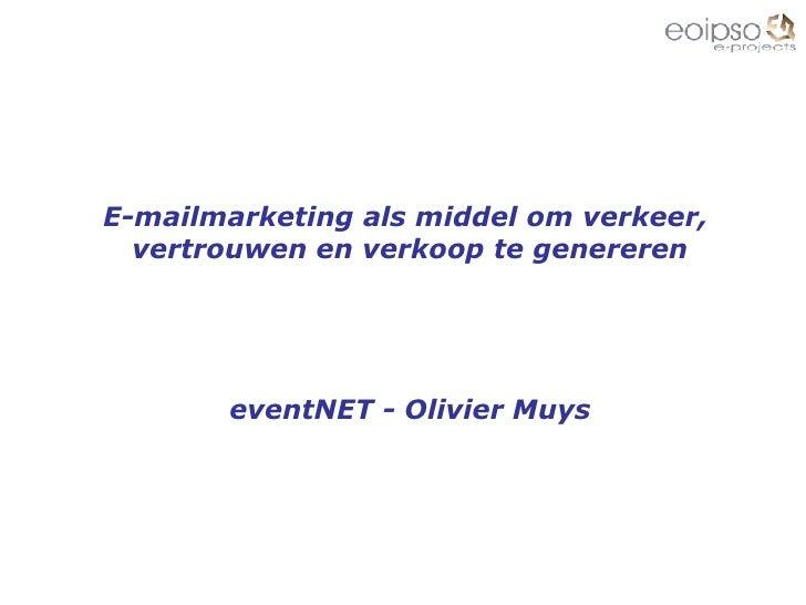 E-mailmarketing als middel om verkeer,  vertrouwen en verkoop te genereren eventNET - Olivier Muys