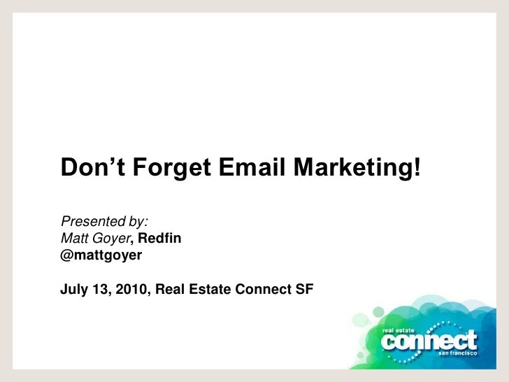 Don't Forget Email Marketing!Presented by: Matt Goyer, Redfin@mattgoyerJuly 13, 2010, Real Estate Connect SF <br />