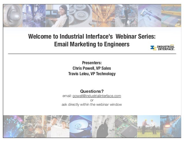 Welcome to Industrial Interface's Webinar Series: Email Marketing to Engineers Presenters: Chris Powell, VP Sales Travis L...