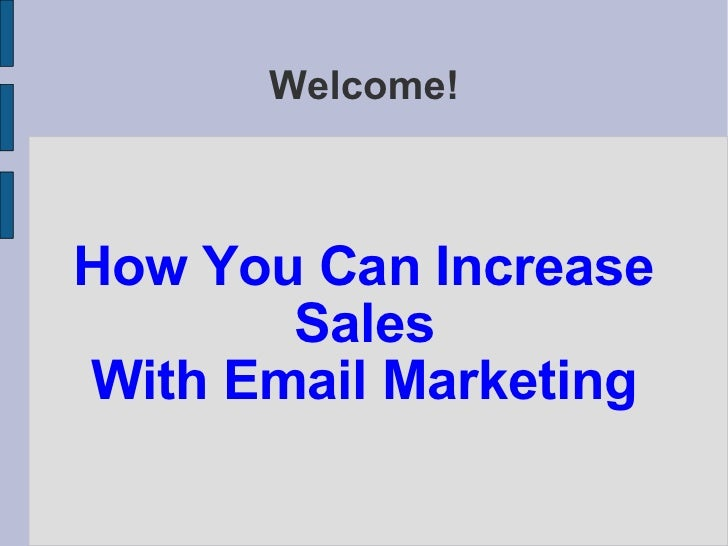 Welcome! How You Can Increase Sales  With Email Marketing