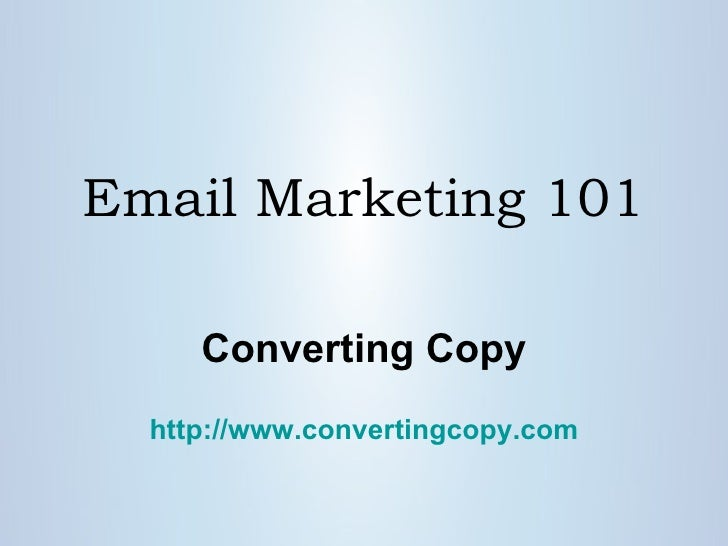 Email Marketing 101 Converting Copy http:// www.convertingcopy.com
