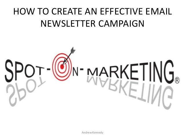 HOW TO CREATE AN EFFECTIVE EMAIL NEWSLETTER CAMPAIGN  Andrew Kennedy