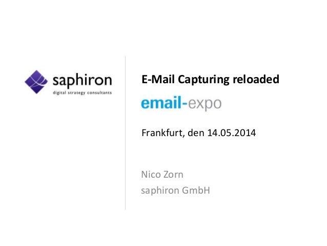 E-Mail Capturing reloaded Frankfurt, den 14.05.2014 Nico Zorn saphiron GmbH