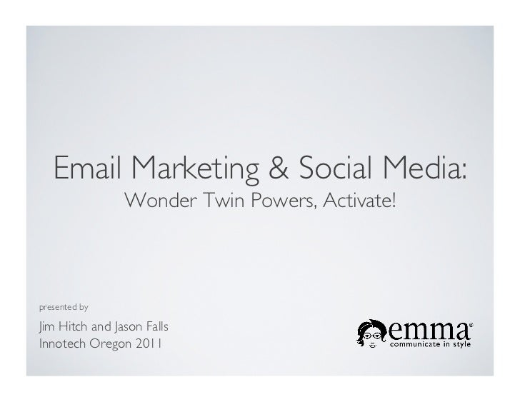 Email Marketing & Social Media: 	                  Wonder Twin Powers, Activate!	presented by	Jim Hitch and Jason Falls	In...