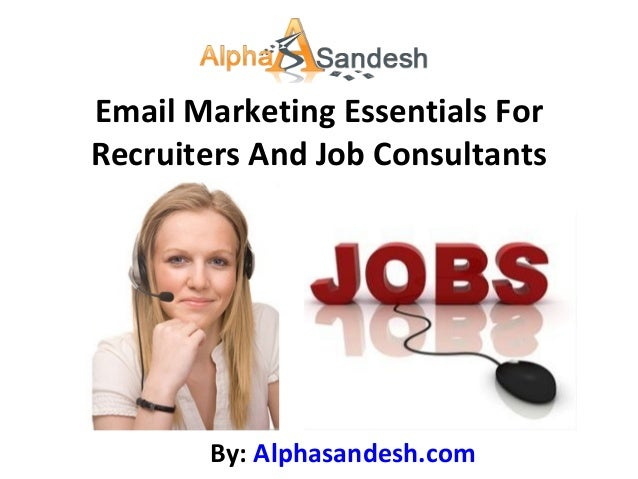 Email Marketing Essentials ForRecruiters And Job ConsultantsBy: Alphasandesh.com