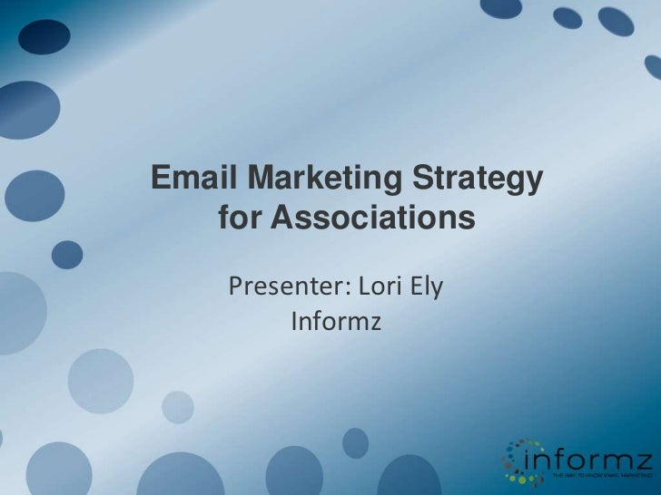 Email Marketing Strategy for Associations<br />Presenter: Lori ElyInformz<br />