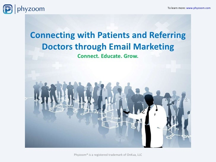Connecting with Patients and Referring Doctors through Email Marketing Connect. Educate. Grow. Phyzoom® is a registered tr...