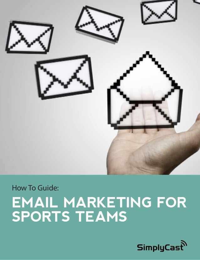 How To Guide:  EMAIL MARKETING FOR SPORTS TEAMS Copyright 2014 SimplyCast  1
