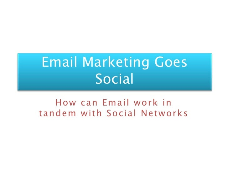 Email Marketing Goes Social<br />How can Email work in tandem with Social Networks<br />