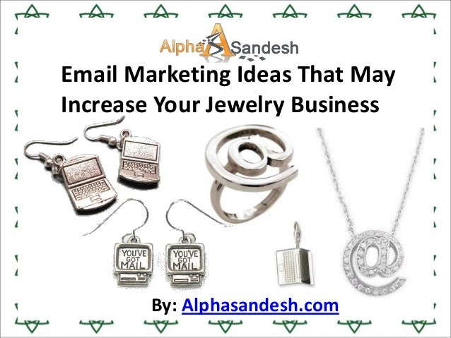 Email Marketing Ideas That MayIncrease Your Jewelry BusinessBy: Alphasandesh.com