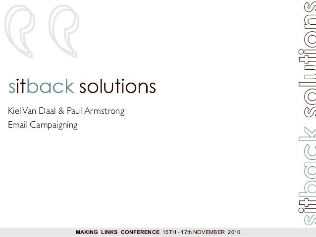 """MAKING LINKS CONFERENCE 15TH - 17th NOVEMBER 2010 """"KielVan Daal & Paul Armstrong Email Campaigning"""