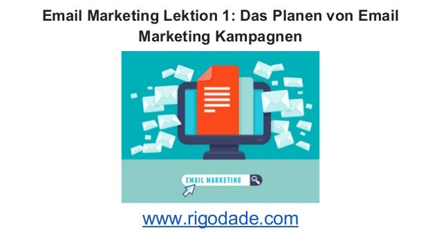 Email Marketing Lektion 1: Das Planen von Email Marketing Kampagnen www.rigodade.com