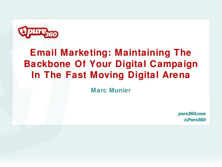Email Marketing: Maintaining TheBackbone Of Your Digital Campaign In The Fast Moving Digital Arena            Marc Munier